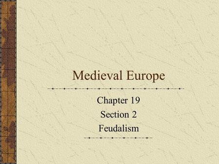 Medieval Europe Chapter 19 Section 2 Feudalism I. What Is Feudalism? A. After Charlemagne's empire fell, landowning nobles became more powerful, and.