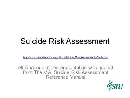 Suicide Risk Assessment  All language in this presentation was quoted from The V.A.
