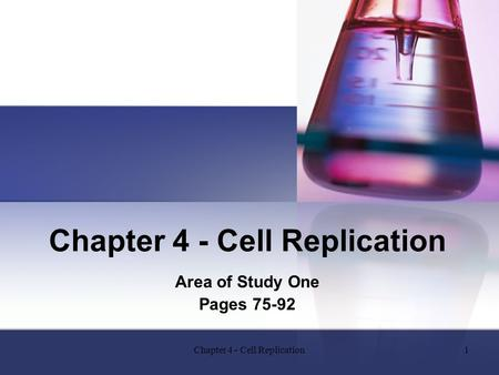 Chapter 4 - Cell Replication1 Area of Study One Pages 75-92.