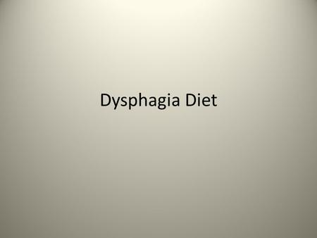 Dysphagia Diet. Dysphagia Modified diet consisting of foods that are easy to chew and swallow for those who have difficulty chewing and swallowing. There.