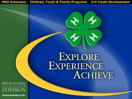 4-H! WHAT WE BELIEVE Michigan 4 ‑ H Youth Development mobilizes volunteers and communities to meet the needs of youth.