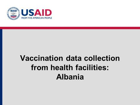 Vaccination data collection from health facilities: Albania.