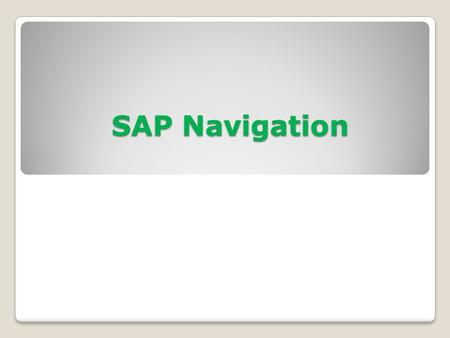 SAP Navigation SAP Navigation. Before ERP systems … 2.
