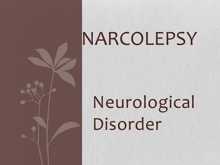 Neurological Disorder NARCOLEPSY. What is it? Chronic neurological disorder affecting brain's ability to regulate sleep-wake cycles. Two types: Narcolepsy.