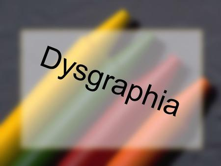 Dysgraphia. What is Dysgraphia? An inability to write legibly sometimes due to a neurological disorder. Students often focus on the lack of motor skills.