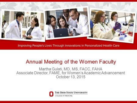 Annual Meeting of the Women Faculty Martha Gulati, MD, MS, FACC, FAHA Associate Director, FAME, for Women's Academic Advancement October 13, 2015.