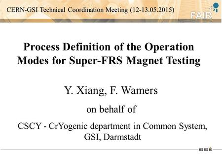 Process Definition of the Operation Modes for Super-FRS Magnet Testing CSCY - CrYogenic department in Common System, GSI, Darmstadt Y. Xiang, F. Wamers.