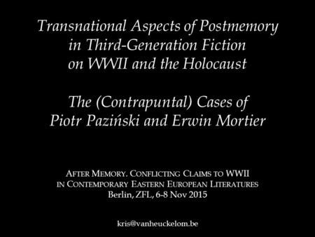 Transnational Aspects of Postmemory in Third-Generation Fiction on WWII and the Holocaust The (Contrapuntal) Cases of Piotr Paziński and Erwin Mortier.