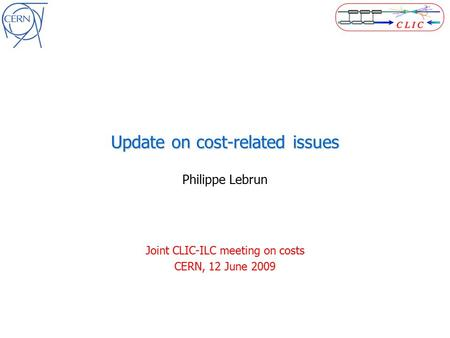Update on cost-related issues Philippe Lebrun Joint CLIC-ILC meeting on costs CERN, 12 June 2009.