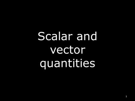 Scalar and vector quantities 1 Starter Put a cross in the centre of your graph paper (landscape)and draw the following movement: (1 pace = 1 cm) From.