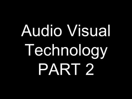 Audio Visual Technology PART 2. Purpose Of Lesson Part 2 We will discuss graphics options available and future advancement in graphics options.
