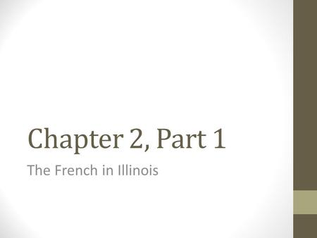 Chapter 2, Part 1 The French in Illinois. French in North America Goals: Control fur trade (first) Establish colonies (later) Used waterways to transport.