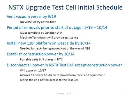NSTX Upgrade Test Cell Initial Schedule Vent vacuum vessel by 9/19 No vessel entry at this time Period of removals prior to start of outage: 9/19 – 10/14.