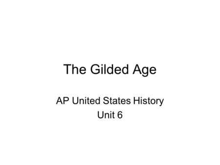 The Gilded Age AP United States History Unit 6. Gilded Age Politics close national elections – lackluster policies Congress more powerful than presidents.