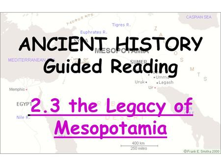 ANCIENT HISTORY Guided Reading 2.3 the Legacy of Mesopotamia.