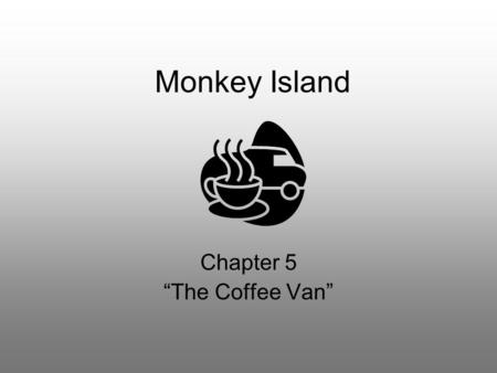 "Monkey Island Chapter 5 ""The Coffee Van"". 1.How did Calvin spend part of his time? How many notebooks has he filled so far? –He was writing the story."