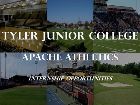 Tyler Junior College Apache Athletics Internship OPPORTUNITIES.