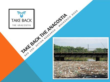 TAKE BACK THE ANACOSTIA GEO 150- ACTION RESEARCH – MACKENZIE DOSS.