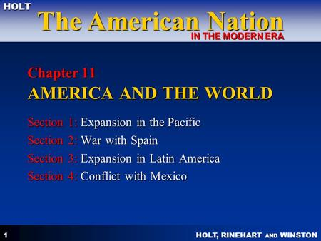 HOLT, RINEHART AND WINSTON The American Nation HOLT IN THE MODERN ERA 1 Chapter 11 AMERICA AND THE WORLD Section 1: Expansion in the Pacific Section 2: