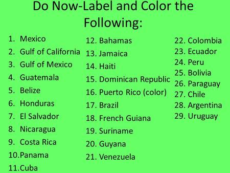 Do Now-Label and Color the Following: 1.Mexico 2.Gulf of California 3.Gulf of Mexico 4.Guatemala 5.Belize 6.Honduras 7.El Salvador 8.Nicaragua 9.Costa.