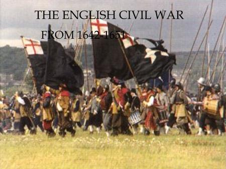 THE ENGLISH CIVIL WAR FROM 1642-1651. The events that lead to the English Civil War (initial state of equilibrium) January.3.1642, King Charles I was.