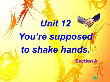 Unit 12 You're supposed to shake hands. Section A.
