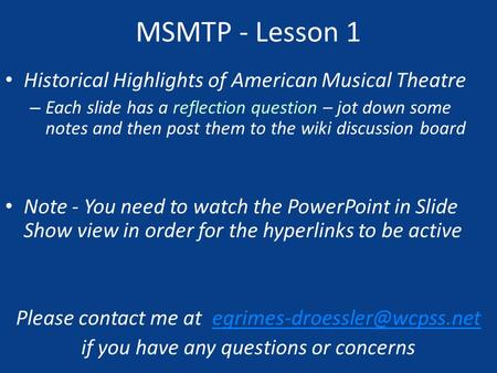 MSMTP - Lesson 1 Historical Highlights of American Musical Theatre – Each slide has a reflection question – jot down some notes and then post them to the.