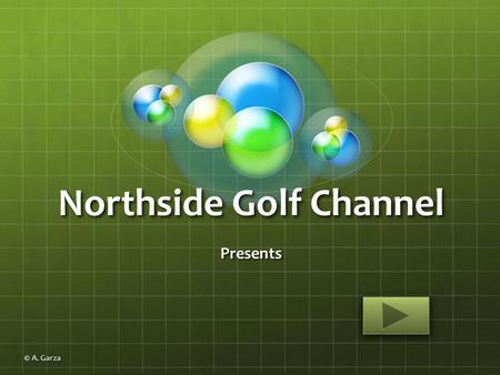 Northside Golf Channel Presents © A. Garza Overview of the Relief Procedures © A. Garza.