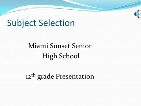 Subject Selection Miami Sunset Senior High School 12 th grade Presentation.