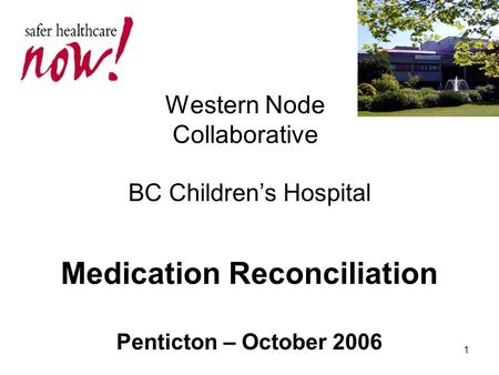 1 Western Node Collaborative BC Children's Hospital Medication Reconciliation Penticton – October 2006.
