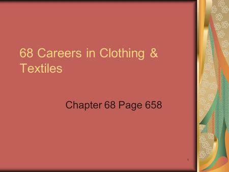 1 68 Careers in Clothing & Textiles Chapter 68 Page 658.