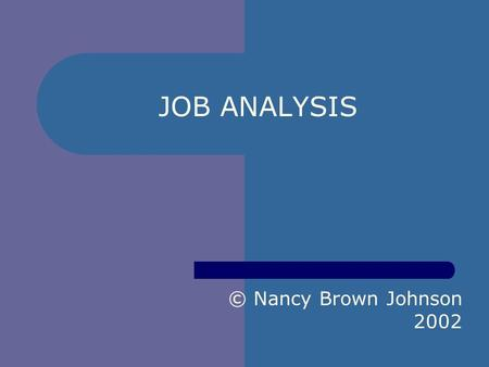 JOB ANALYSIS © Nancy Brown Johnson 2002 What is a job? Closely related activities carried out for pay.