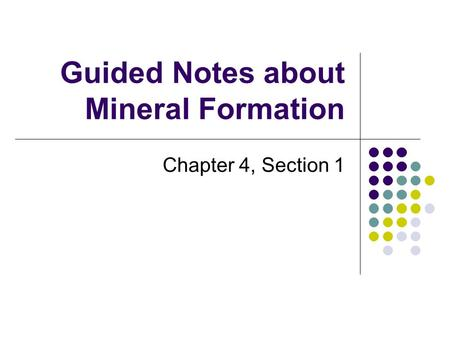 Guided Notes about Mineral Formation Chapter 4, Section 1.