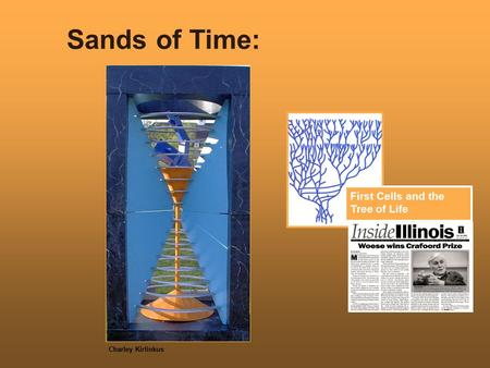 Sands of Time: First Cells and the Tree of Life Charley Kirlinkus.