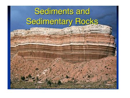 Sedimentary Rocks Deposited on or Near Surface of Earth by Mechanical or Chemical Processes www.uwgb.edu/dutchs/EarthSC202PowerPoint/Sedimentary_Rocks.ppt.