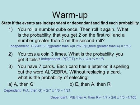 Warm-up 1)You roll a number cube once. Then roll it again. What is the probability that you get 2 on the first roll and a number greater than 4 on the.