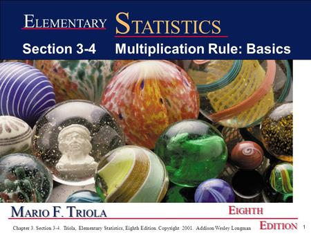 1 Chapter 3. Section 3-4. Triola, Elementary Statistics, Eighth Edition. Copyright 2001. Addison Wesley Longman M ARIO F. T RIOLA E IGHTH E DITION E LEMENTARY.