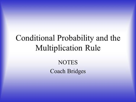 Conditional Probability and the Multiplication Rule NOTES Coach Bridges.