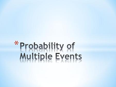 To find the probability of two events occurring together, you have to decide whether one even occurring affects the other event. * Dependent Events—the.