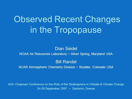 Observed Recent Changes in the Tropopause Dian Seidel NOAA Air Resources Laboratory ~ Silver Spring, Maryland USA Bill Randel NCAR Atmospheric Chemistry.