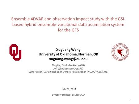 Ensemble 4DVAR and observation impact study with the GSI- based hybrid ensemble-variational data assimilation system for the GFS Xuguang Wang University.
