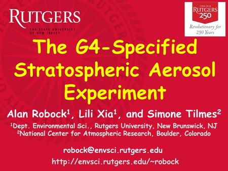The G4-Specified Stratospheric Aerosol Experiment  Alan Robock 1, Lili Xia 1, and Simone Tilmes.