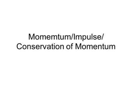 Momemtum/Impulse/ Conservation of Momentum. Momentum Momentum can be defined as mass in motion. All objects have mass; so if an object is moving, then.