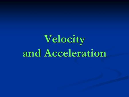 Velocity and Acceleration. Velocity Describes both speed and direction of an object. Describes both speed and direction of an object. How can an object.