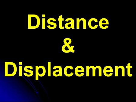 Distance & Displacement. Distance Distance (d) – how far an object travels Does not depend on direction Imagine an ant crawling along a ruler What distance.