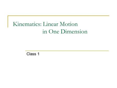 Kinematics: Linear Motion in One Dimension Class 1.