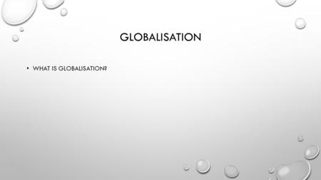 GLOBALISATION WHAT IS GLOBALISATION?. MANY SOCIOLOGISTS NOW SEE THE DISTRIBUTION OF POWER AS CROSSING TRANSNATIONAL BOUNDARIES. THEREFORE GLOBALISATION.