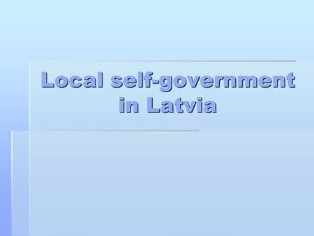 Local self-government in Latvia. Latvijas Republika  Area : 64589 km²  Population: 2 310 000 inhabitants  Density: 35.7 inhabitants/km²  Capital-city: