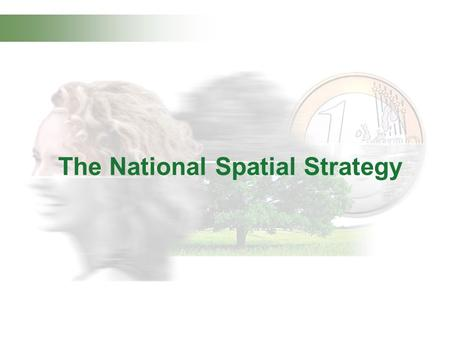 The National Spatial Strategy. Better spread of job opportunities.. Better Quality of Life.. Better places to live in.. NSS Core Messages….