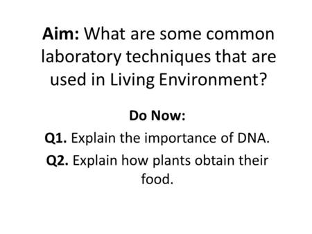 Do Now: Q1. Explain the importance of DNA.